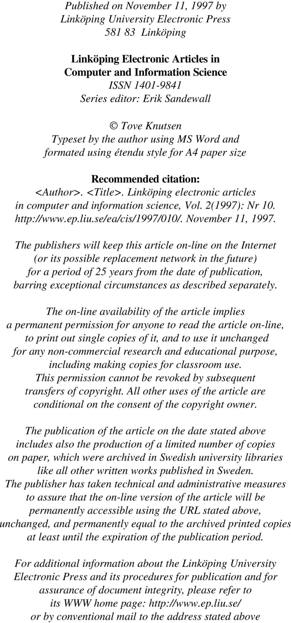 Linköping electronic articles in computer and information science, Vol. 2(1997): Nr 10. http://www.ep.liu.se/ea/cis/1997/010/. November 11, 1997.
