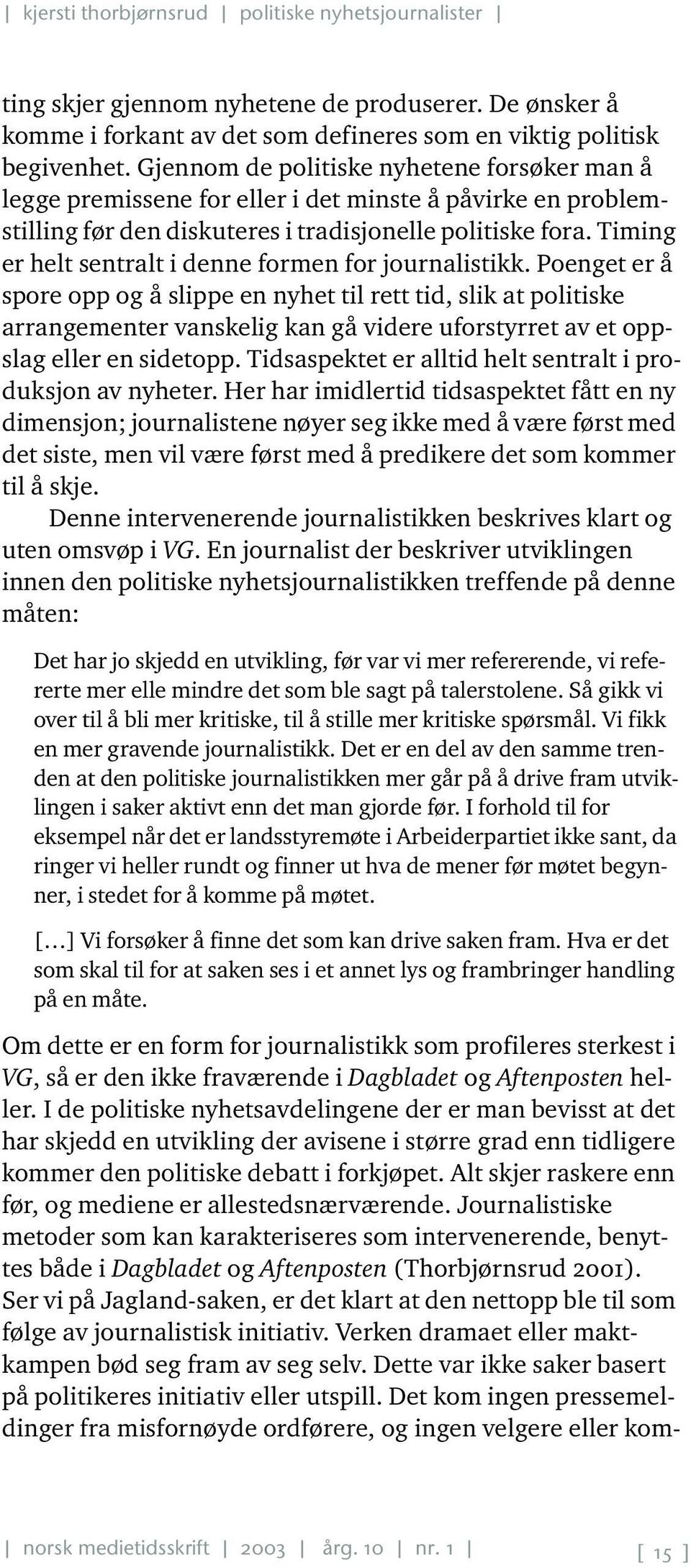 Timing er helt sentralt i denne formen for journalistikk.