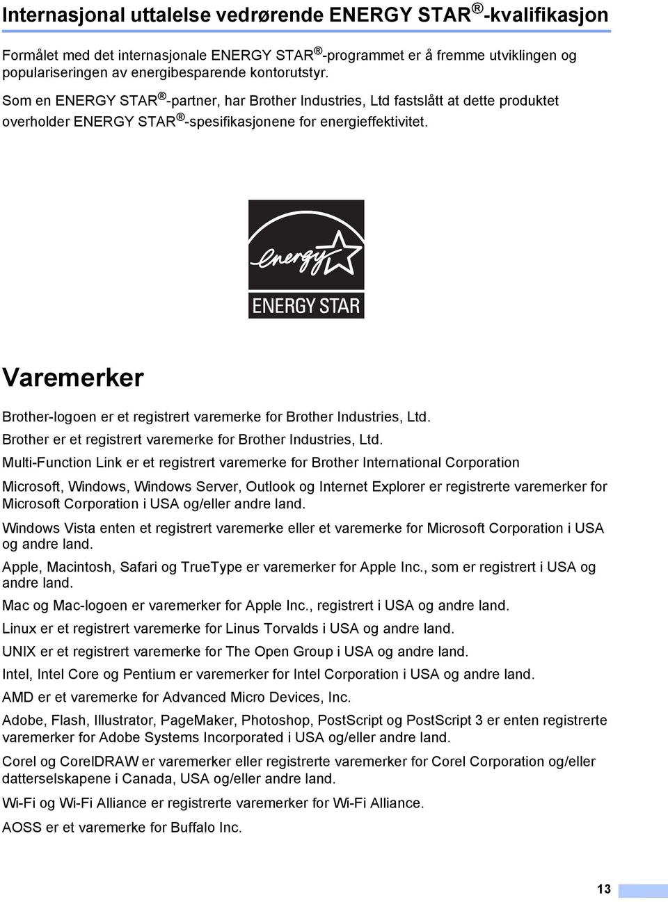 Varemerker Brother-logoen er et registrert varemerke for Brother Industries, Ltd. Brother er et registrert varemerke for Brother Industries, Ltd.