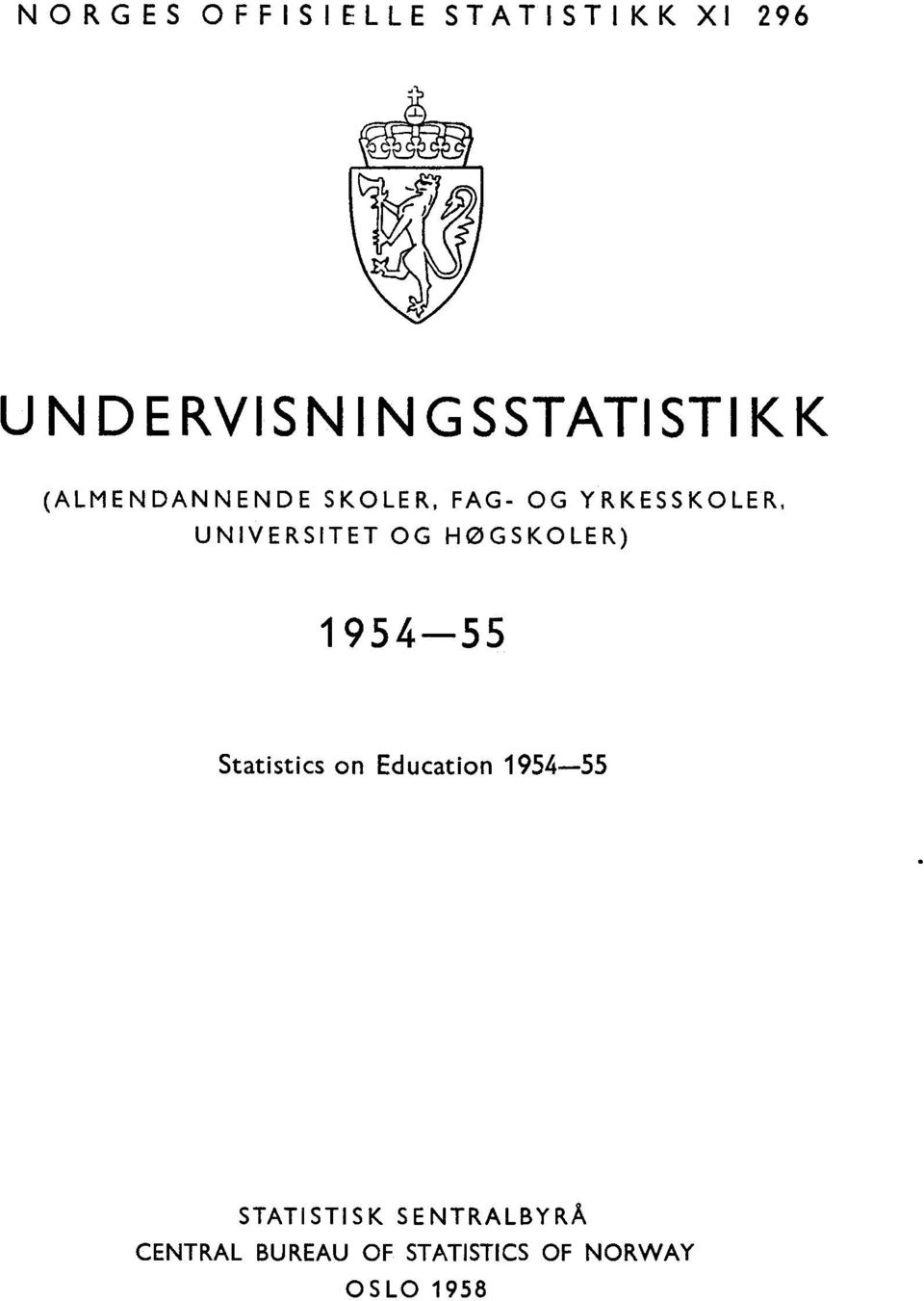 YRKESSKOLER, UNIVERSITET OG HØGSKOLER) - Statistics on
