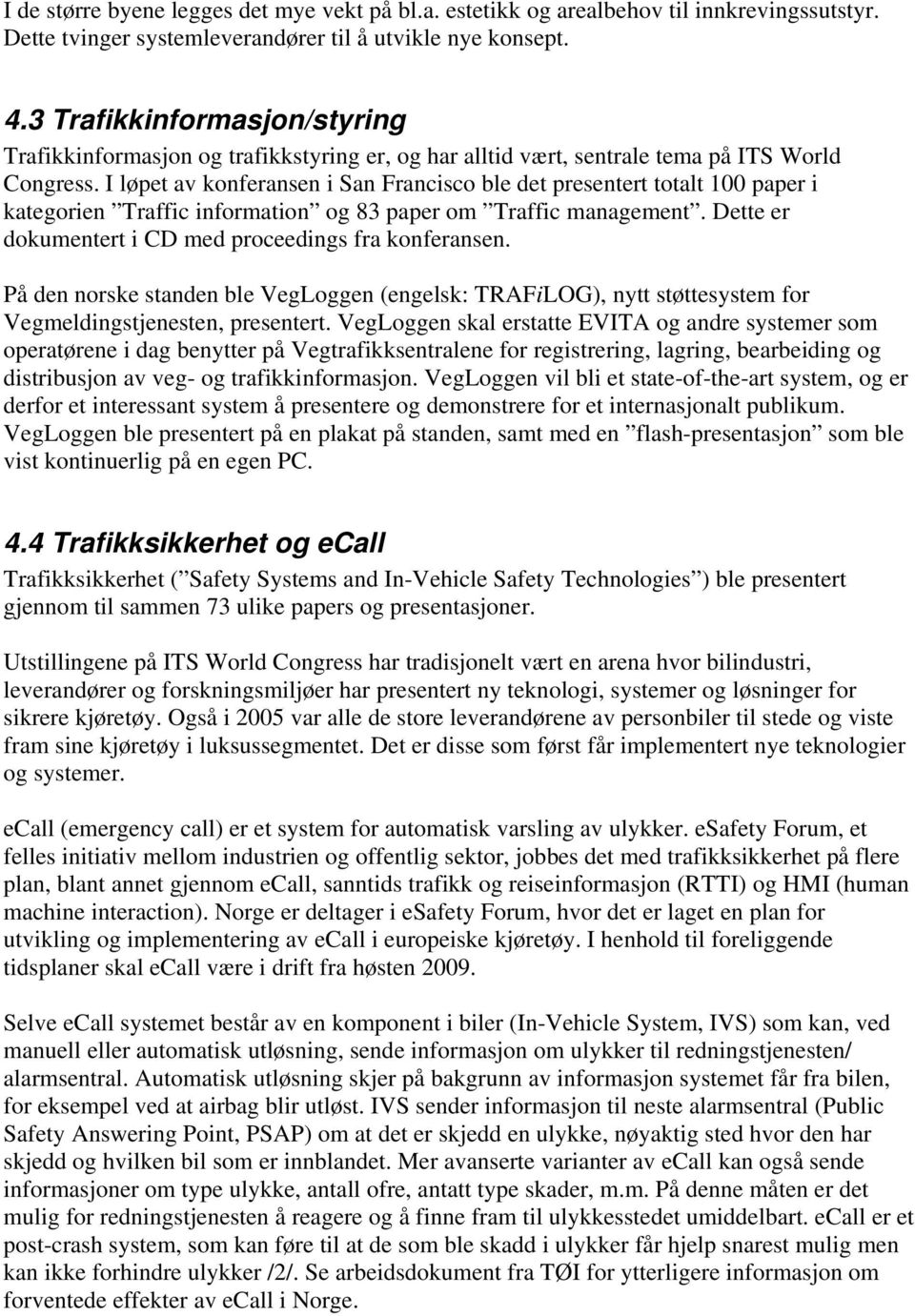 I løpet av konferansen i San Francisco ble det presentert totalt 100 paper i kategorien Traffic information og 83 paper om Traffic management.