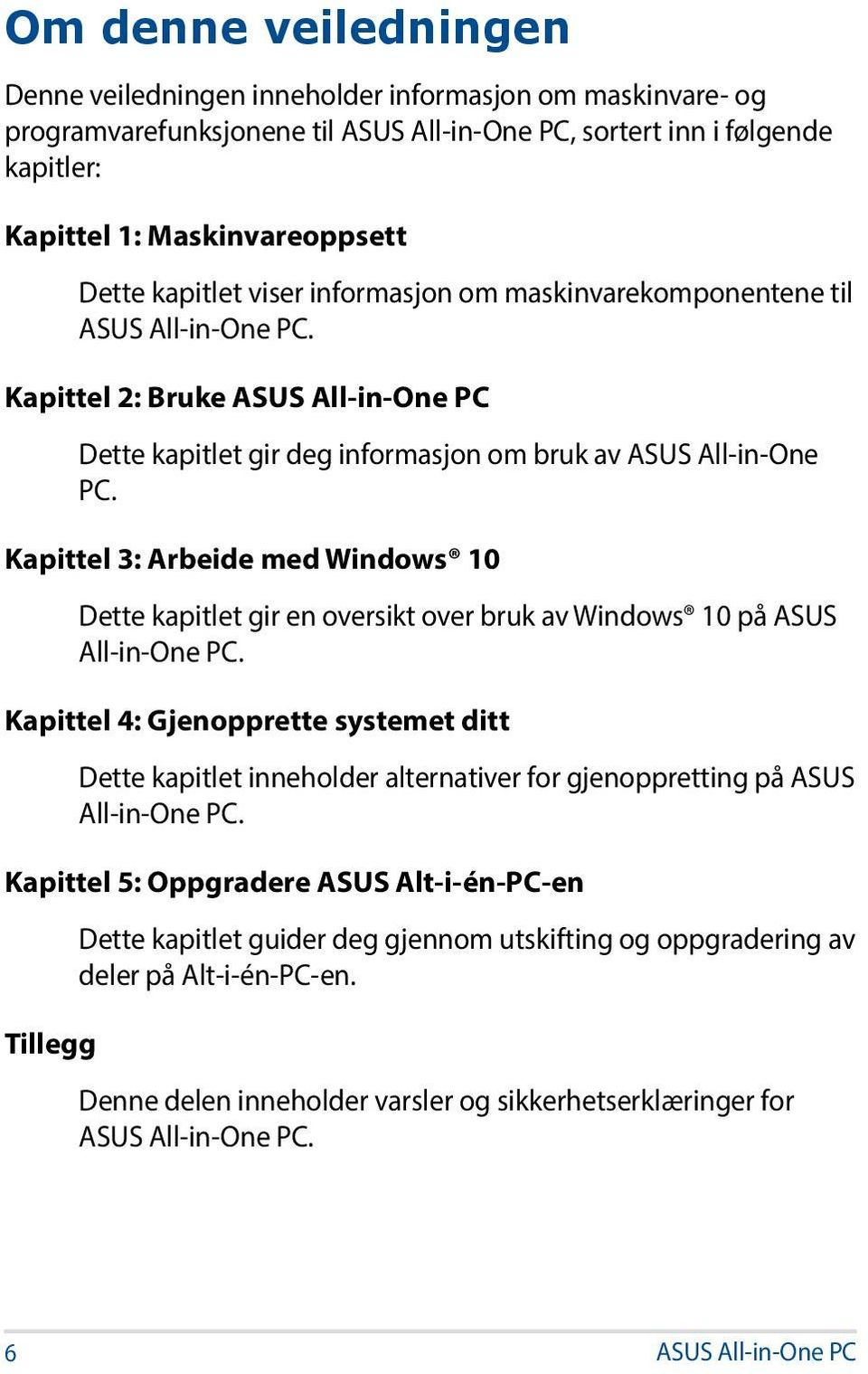 Kapittel 3: Arbeide med Windows 10 Dette kapitlet gir en oversikt over bruk av Windows 10 på ASUS All-in-One PC.