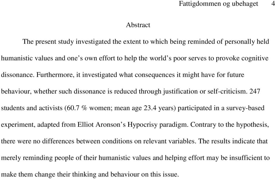 247 students and activists (60.7 % women; mean age 23.4 years) participated in a survey-based experiment, adapted from Elliot Aronson s Hypocrisy paradigm.