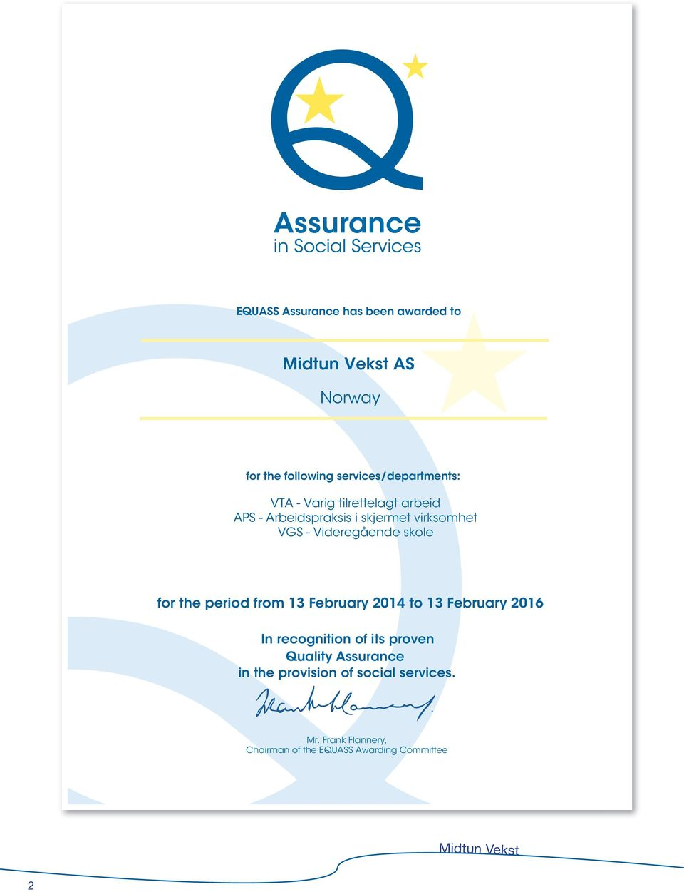 the period from 13 February 2014 to 13 February 2016 In recognition of its proven Quality
