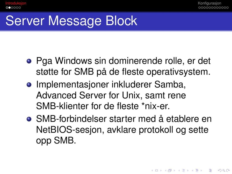 Implementasjoner inkluderer Samba, Advanced Server for Unix, samt rene