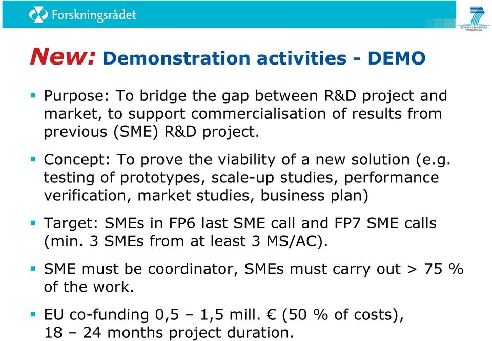 testing of prototypes, scale-up studies, performance verification, market studies, business plan) Target: SMEs in FP6 last SME call and