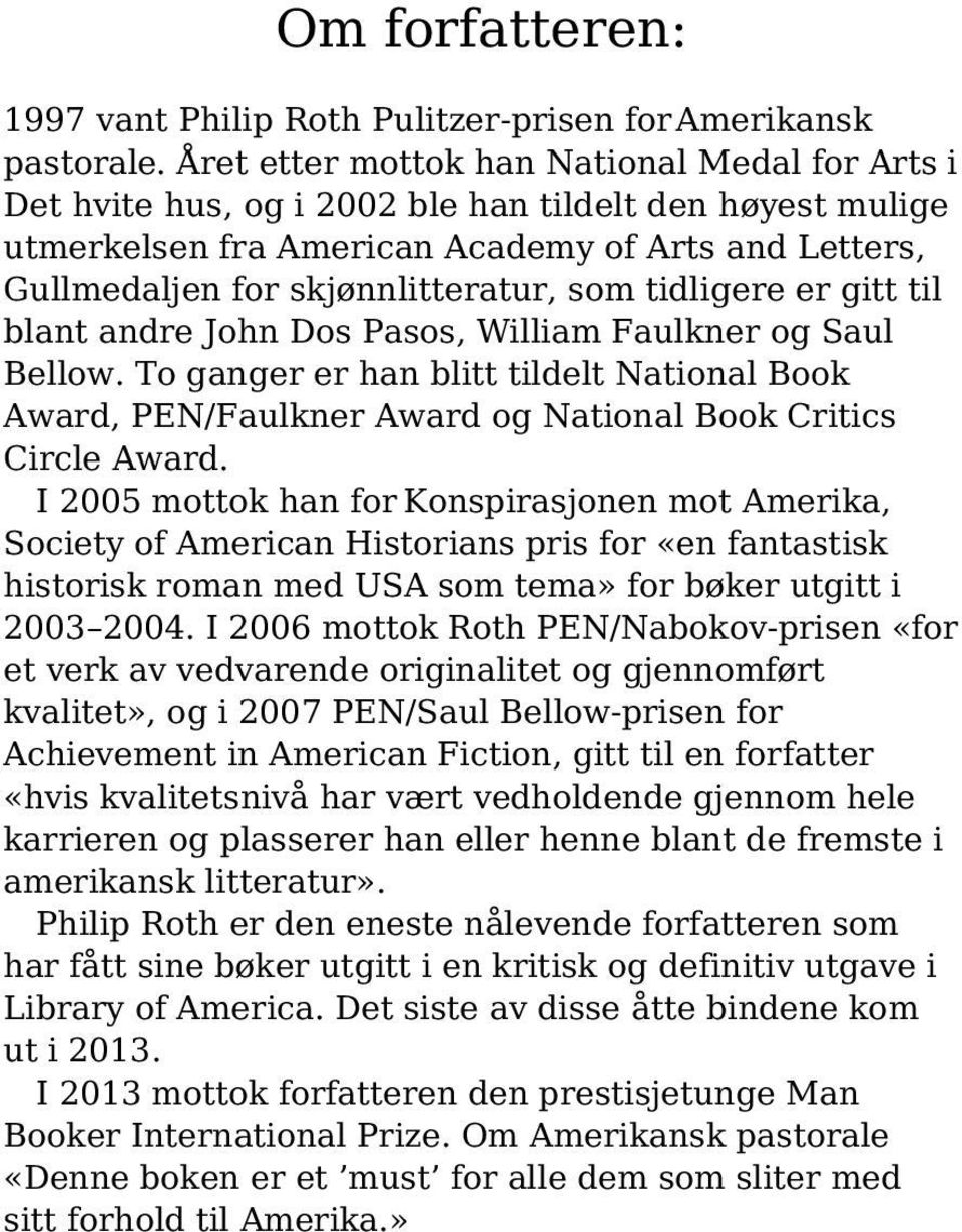 tidligere er gitt til blant andre John Dos Pasos, William Faulkner og Saul Bellow. To ganger er han blitt tildelt National Book Award, PEN/Faulkner Award og National Book Critics Circle Award.