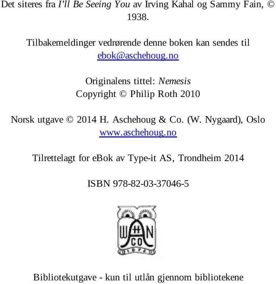 no Originalens tittel: Nemesis Copyright Philip Roth 2010 Norsk utgave 2014 H. Aschehoug & Co. (W.