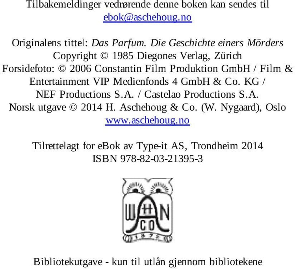 Entertainment VIP Medienfonds 4 GmbH & Co. KG / NEF Productions S.A. / Castelao Productions S.A. Norsk utgave 2014 H. Aschehoug & Co.
