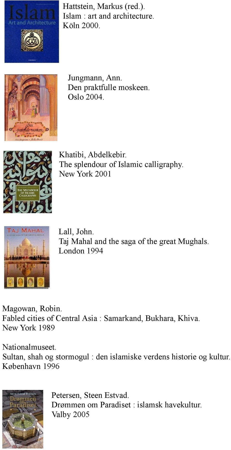 London 1994 Magowan, Robin. Fabled cities of Central Asia : Samarkand, Bukhara, Khiva. New York 1989 Nationalmuseet.