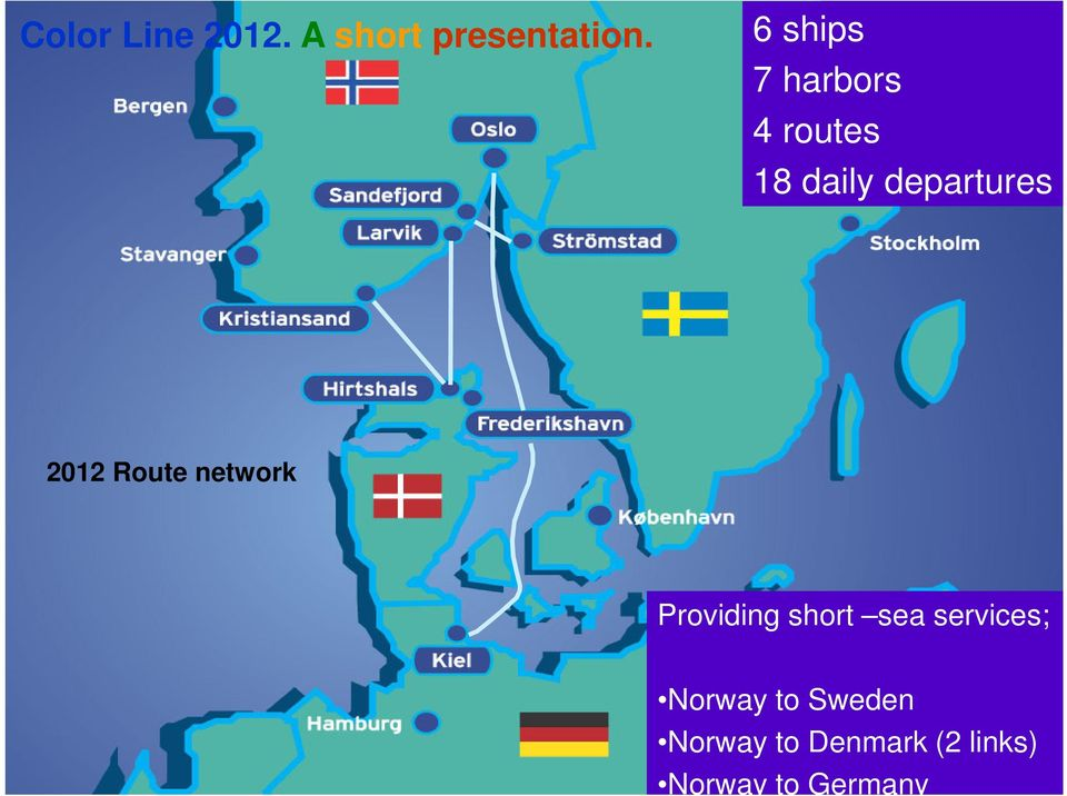 2012 Route network Providing short sea services;