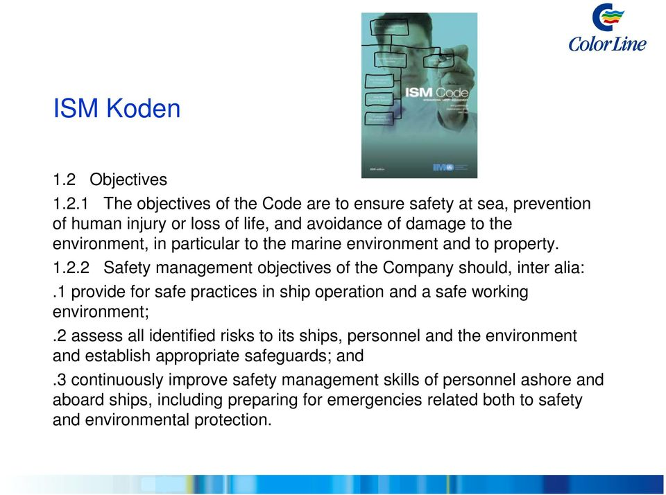 1 The objectives of the Code are to ensure safety at sea, prevention of human injury or loss of life, and avoidance of damage to the environment, in particular to the
