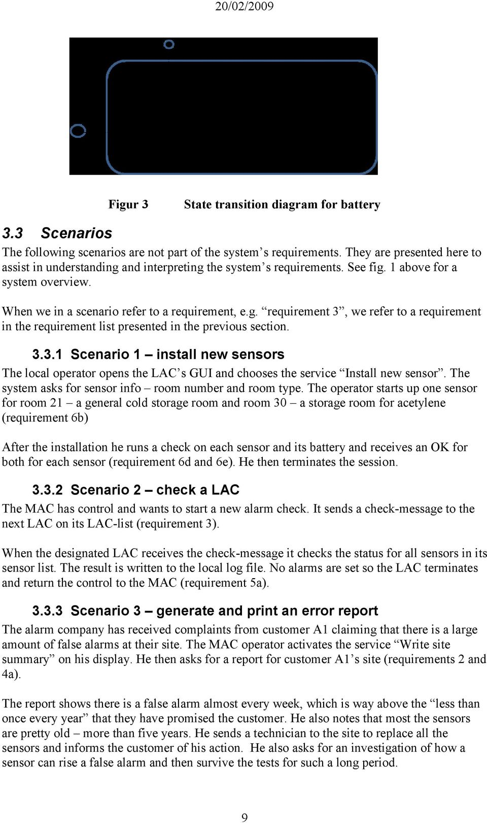 3.3.1 Scenario 1 install new sensors The local operator opens the LAC s GUI and chooses the service Install new sensor. The system asks for sensor info room number and room type.