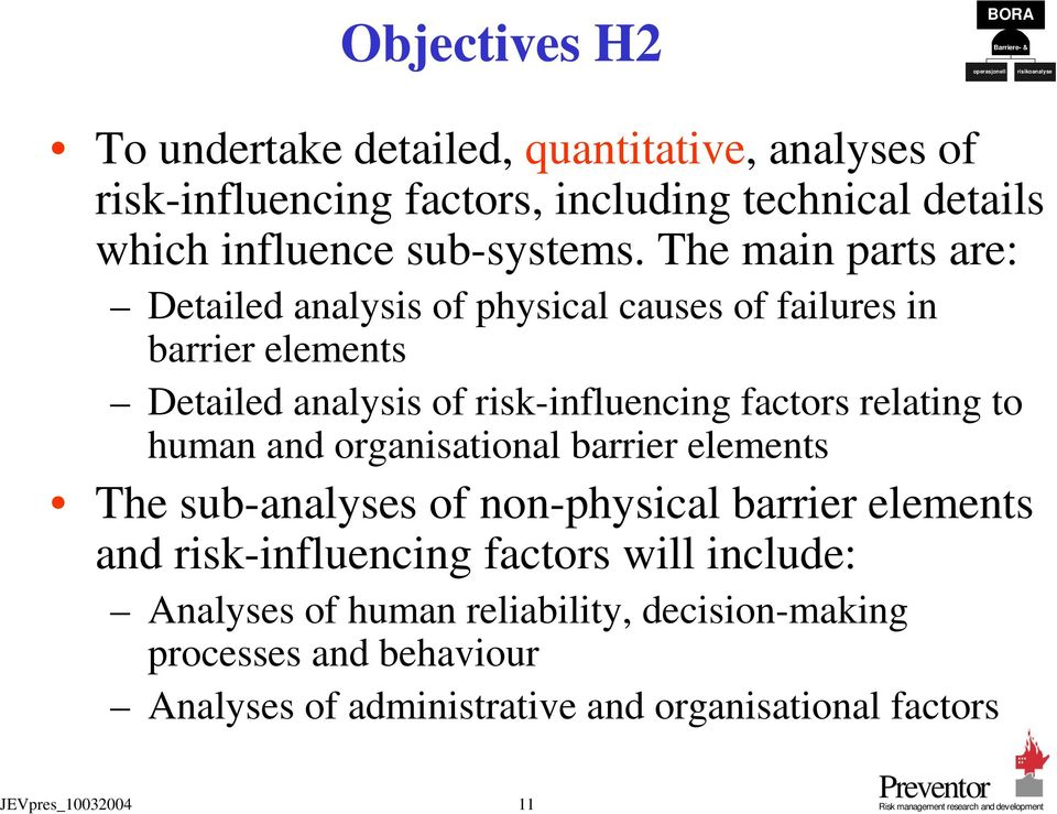 and organisational barrier elements The sub-analyses of non-physical barrier elements and risk-influencing factors will include: Analyses of human