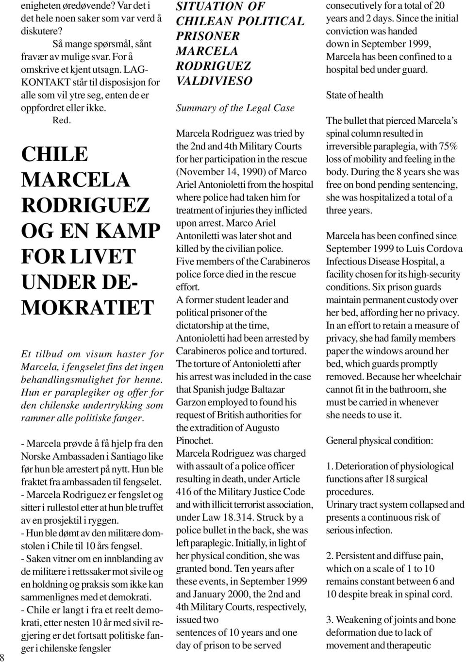 CHILE MARCELA RODRIGUEZ OG EN KAMP FOR LIVET UNDER DE- MOKRATIET Et tilbud om visum haster for Marcela, i fengselet fins det ingen behandlingsmulighet for henne.