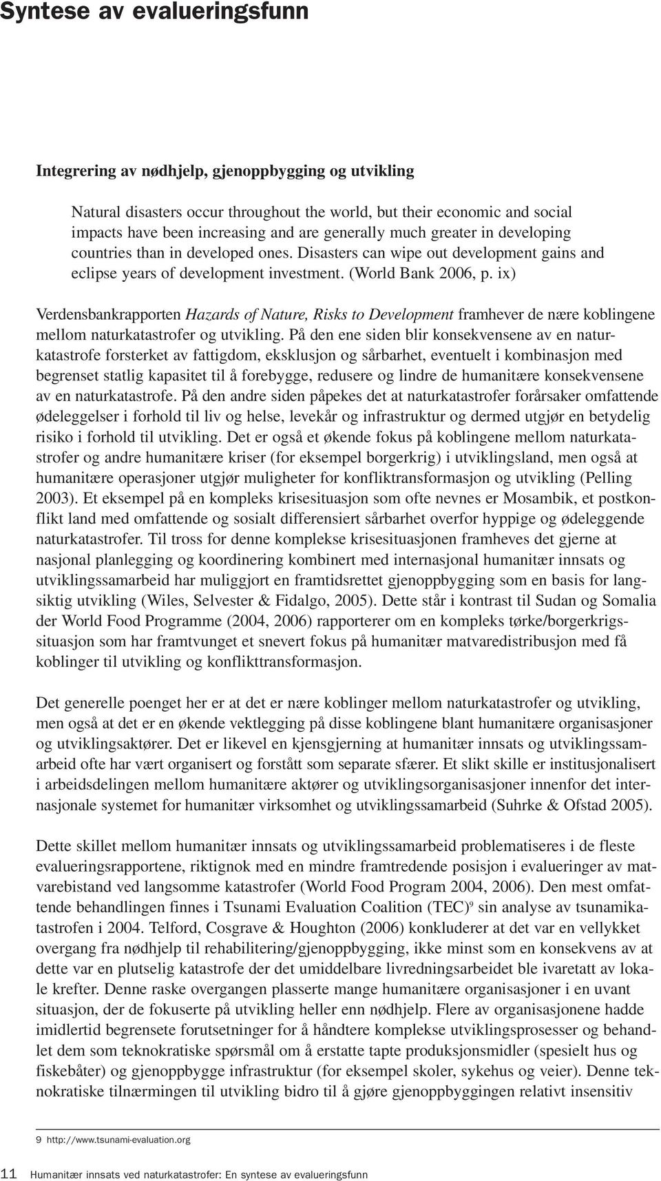 ix) Verdensbankrapporten Hazards of Nature, Risks to Development framhever de nære koblingene mellom naturkatastrofer og utvikling.
