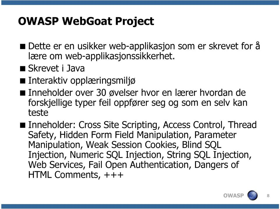 som en selv kan teste Inneholder: Cross Site Scripting, Access Control, Thread Safety, Hidden Form Field Manipulation, Parameter