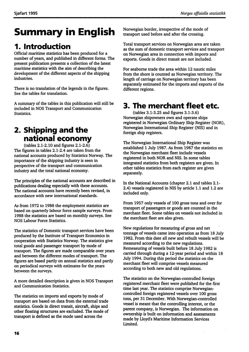 Sjøfart 1995 Norges offisielle statistikk Summary in English 1. Introduction Official maritime statistics has been produced for a number of years, and published in different forms.