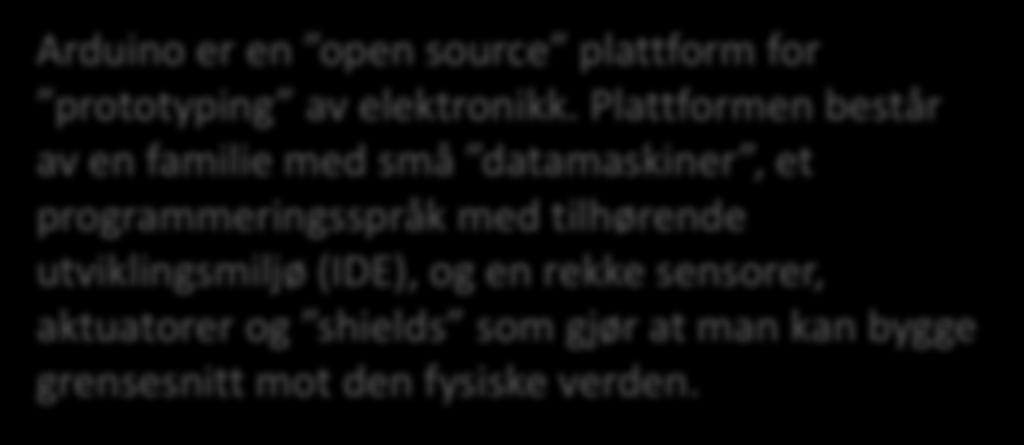 Arduino Arduino er en open source plattform for prototyping av elektronikk.