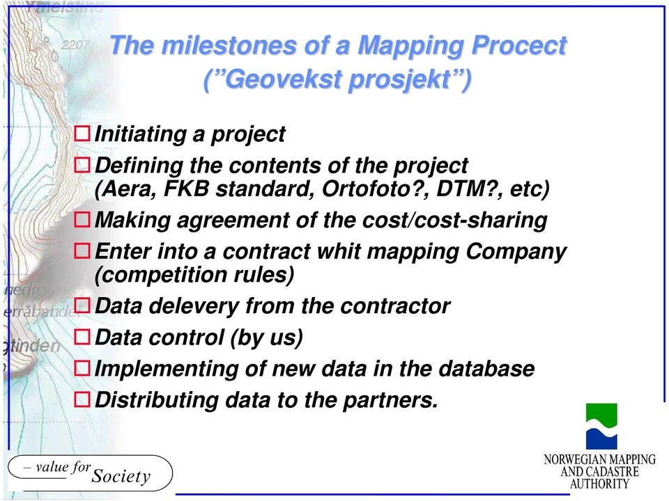 , etc) Making agreement of the cost/cost-sharing Enter into a contract whit mapping Company