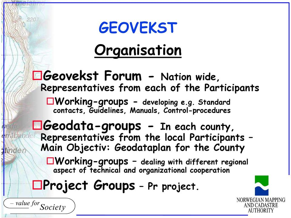 groups - developing e.g. Standard contacts, Guidelines, Manuals, Control-procedures Geodata-groups - In each
