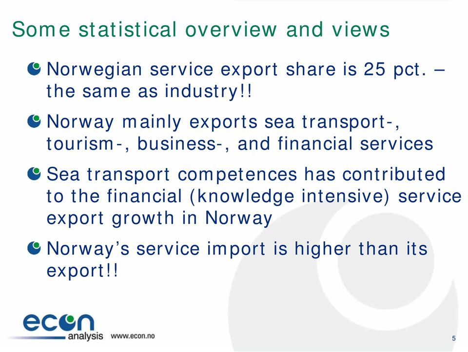 ! Norway mainly exports sea transport-, tourism-, business-, and financial services Sea