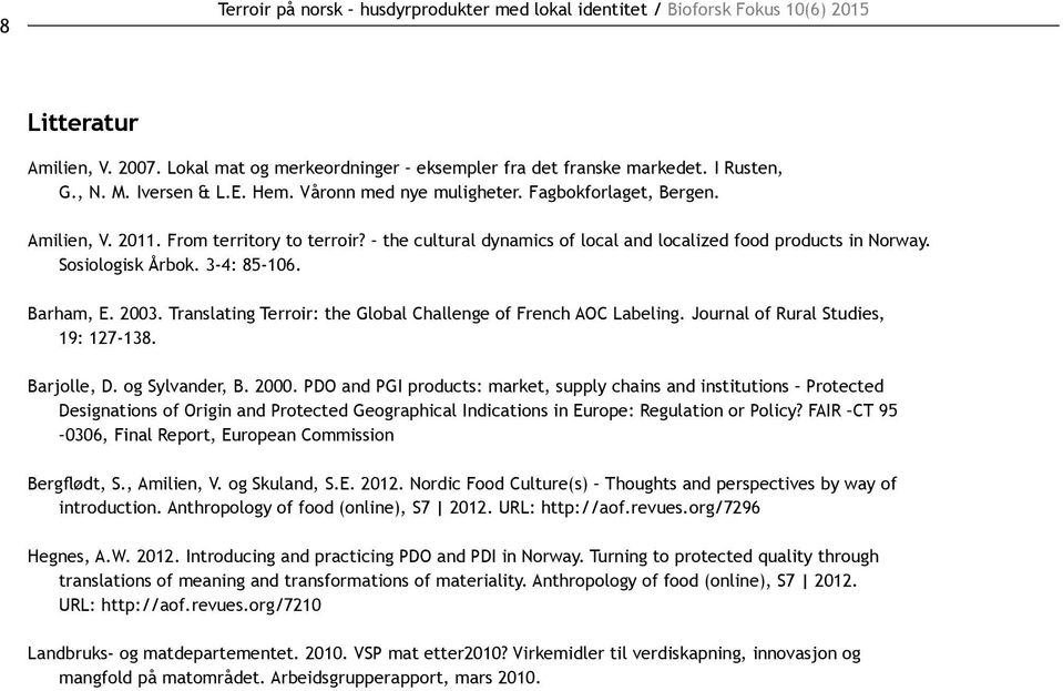 Sosiologisk Årbok. 3-4: 85-106. Barham, E. 2003. Translating Terroir: the Global Challenge of French AOC Labeling. Journal of Rural Studies, 19: 127-138. Barjolle, D. og Sylvander, B. 2000.