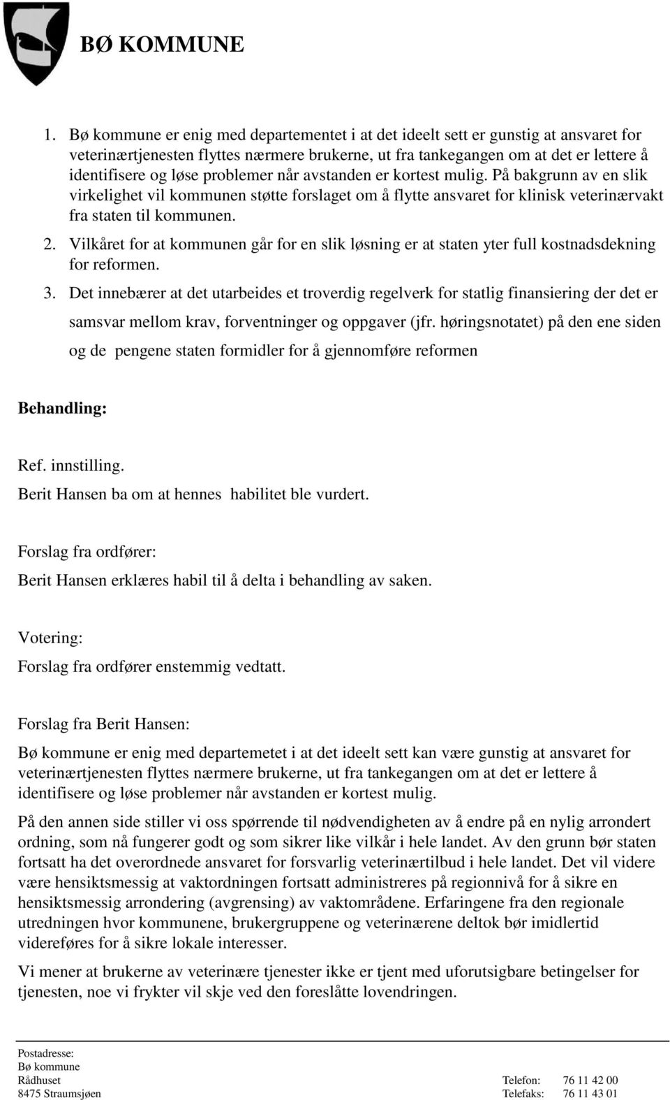Vilkåret for at kommunen går for en slik løsning er at staten yter full kostnadsdekning for reformen. 3.