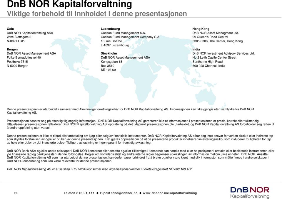1512d88d Carlson Fund Management Company S.A. 13, rue Goethe L-1637 Luxembourg  Stockholm DnB NOR